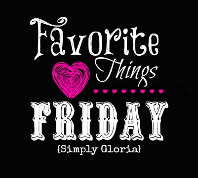Favorite Things Friday at SimplyGloria.com