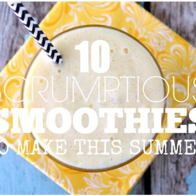 10 Scrumptious Smoothies To Make This Summer & Giveaway